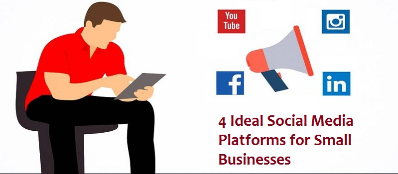 4 Ideal Social Media Platforms for Small Businesses